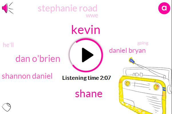 Kevin,Shane,Dan O'brien,Shannon Daniel,Daniel Bryan,Stephanie Road,WWE