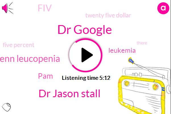 Dr Google,Dr Jason Stall,Penn Leucopenia,PAM,Leukemia,FIV,Twenty Five Dollar,Five Percent