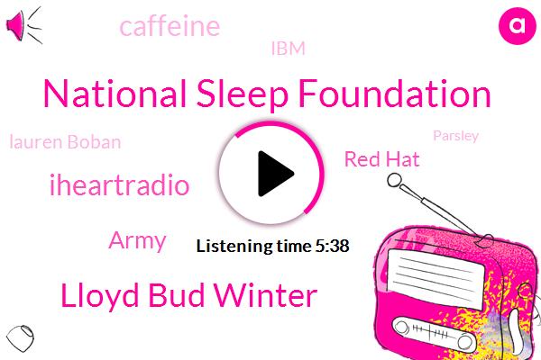 National Sleep Foundation,Lloyd Bud Winter,Iheartradio,Army,Red Hat,Caffeine,IBM,Lauren Boban,Parsley,Navy,Breen,Tyler,Aaron Minke,Dana Schwartz,Apple,Thirty Five Percent,Ninety Six Percent,Twenty Two Percent