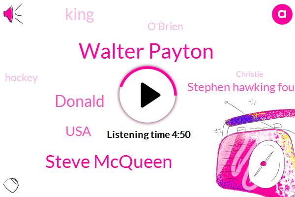 Walter Payton,Steve Mcqueen,Donald Trump,USA,Stephen Hawking Foundation,King,O'brien,Hockey,Christie,Scott,Einstein,La La,Jarrett,Oxford