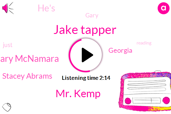 Jake Tapper,Mr. Kemp,Gary Mcnamara,Stacey Abrams,Georgia