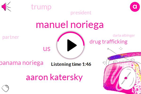 Manuel Noriega,ABC,Aaron Katersky,United States,Panama Noriega,Drug Trafficking,Donald Trump,President Trump,Partner,Daria Albinger,Bank Rate,Bush,Money Laundering,Panama,Hemorrhage,Commander In Chief,Twenty Years