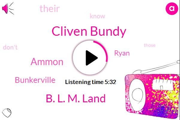 Cliven Bundy,B. L. M. Land,Ammon,Bunkerville,Ryan