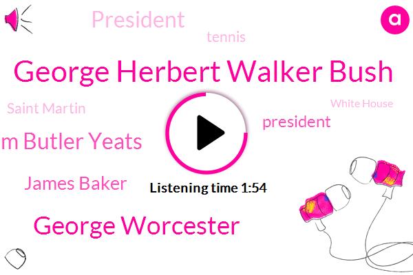 George Herbert Walker Bush,George Worcester,William Butler Yeats,James Baker,President Trump,Tennis,Saint Martin,White House,Chief Of Staff,America,Houston