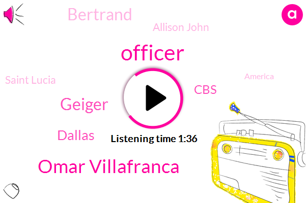 Omar Villafranca,Officer,Geiger,Dallas,CBS,Bertrand,Allison John,Saint Lucia,America,Thirty Year