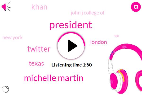 President Trump,Michelle Martin,Twitter,Texas,London,Khan,John J College Of,New York,NPR,Austin