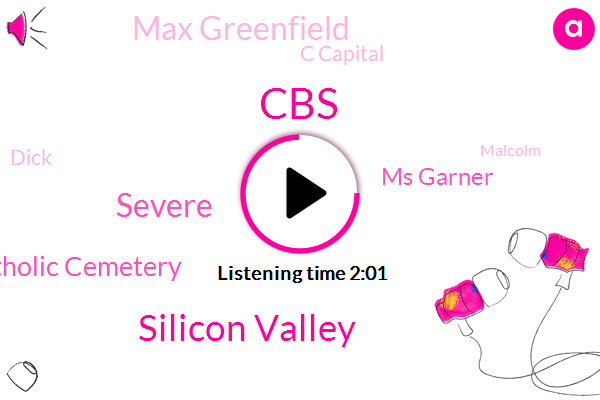 CBS,Silicon Valley,Severe,Holy Cross Catholic Cemetery,Ms Garner,Max Greenfield,C Capital,Dick,Malcolm,America