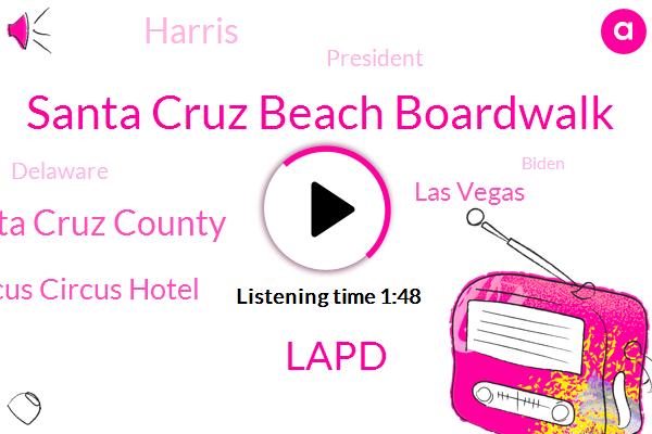 Santa Cruz Beach Boardwalk,Lapd,Santa Cruz County,Circus Circus Hotel,Las Vegas,Harris,President Trump,Delaware,Biden,Dizzy Land,Aimee King,City Council,Robbery,Knott,California,Magic Mountain,Berry Farm,Michael Moore