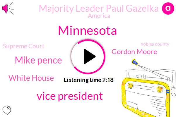 Vice President,Mike Pence,White House,Minnesota,Gordon Moore,Majority Leader Paul Gazelka,America,Supreme Court,Nobles County,David,Minnesota Senate