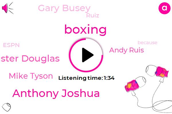 Anthony Joshua,Boxing,Buster Douglas,Mike Tyson,Andy Ruis,Gary Busey,Ruiz,Espn,FOX