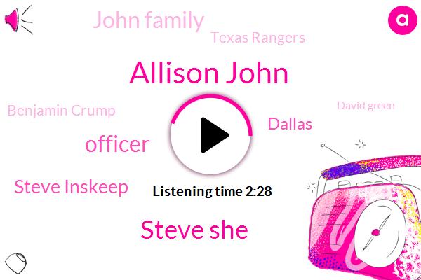 Allison John,Steve She,Steve Inskeep,Officer,Dallas,John Family,Texas Rangers,Benjamin Crump,David Green,Alicia Rene Hall,Steve,CBS,Geiger,Attorney,DR,Jones,Two Three Days
