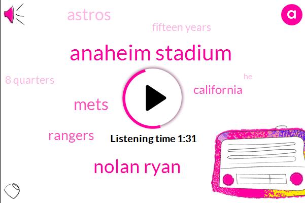 Anaheim Stadium,Nolan Ryan,Mets,Rangers,California,Astros,Fifteen Years,8 Quarters