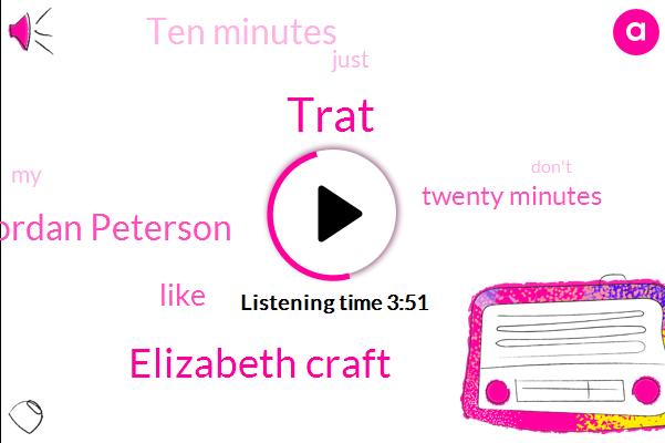 Trat,Elizabeth Craft,Jordan Peterson,Twenty Minutes,Ten Minutes