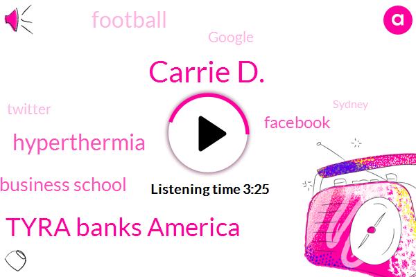 Carrie D.,Tyra Banks America,Hyperthermia,Harvard Business School,Facebook,Football,Google,Twitter,Sydney,San Francisco
