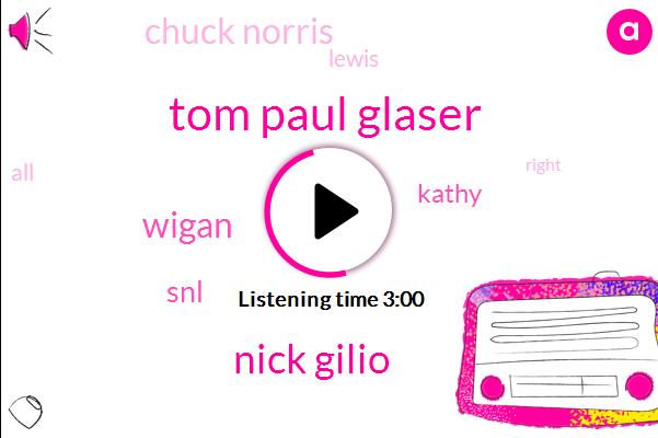 Tom Paul Glaser,Nick Gilio,Wigan,Kathy,Chuck Norris,SNL,Lewis