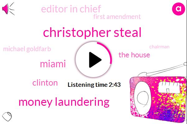 Christopher Steal,Money Laundering,Miami,Clinton,The House,Editor In Chief,First Amendment,Michael Goldfarb,Chairman,Missouri,Kurti,Michigan