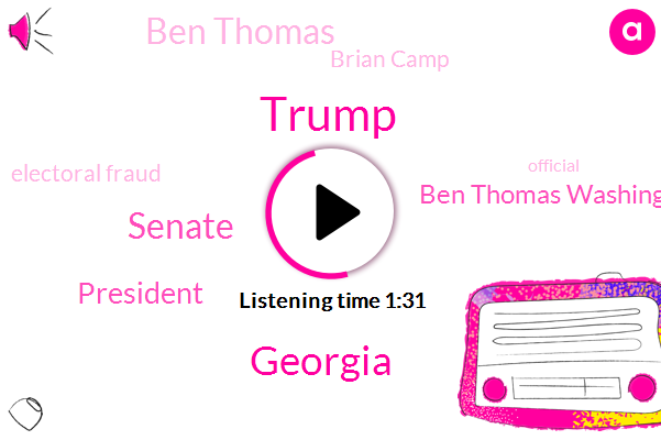 Donald Trump,Georgia,Senate,President Trump,Ben Thomas Washington,Ben Thomas,Brian Camp,Electoral Fraud,Official,Biden,Valdosta,Fraud,Brian Kemp,Cliff,David Perdue,Kelly Leffler