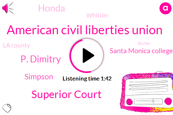 American Civil Liberties Union,Superior Court,P. Dimitry,Simpson,Santa Monica College,Honda,Whittier,La County,Burke,California,Cal Poly Pomona,Dominguez Hills El Camino College,Torrance