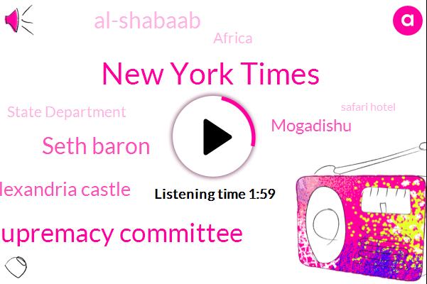 New York Times,White Supremacy Committee,Seth Baron,Alexandria Castle,Mogadishu,Al-Shabaab,Africa,State Department,Safari Hotel,Cortez,Sa- Malia,Ninety Seven Percent,Nine Years