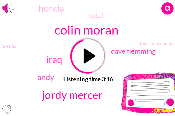 Colin Moran,Jordy Mercer,Iraq,Andy,Dave Flemming,Honda,Mosul,Syria,Two Thousand Years