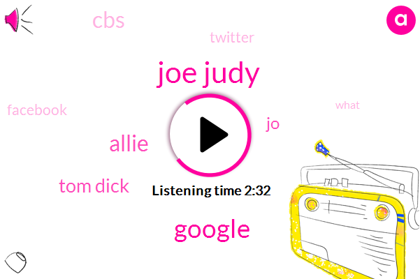 Joe Judy,Google,Allie,Tom Dick,JO,CBS,Twitter,Facebook