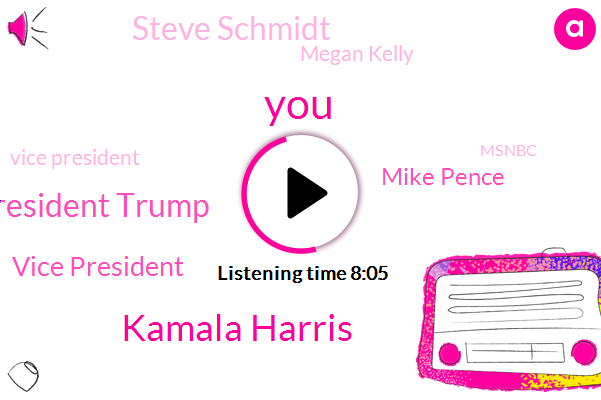 Kamala Harris,President Trump,Vice President,Mike Pence,Steve Schmidt,Megan Kelly,Msnbc,Senator,Joe Biden,George Stephanopoulos,Frank Old,Splain,TEO,Leslie Marshall,Princeton,TIO,CEO
