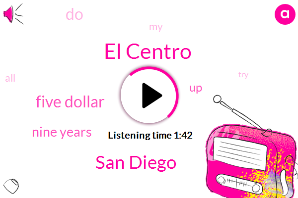 El Centro,San Diego,Five Dollar,Nine Years