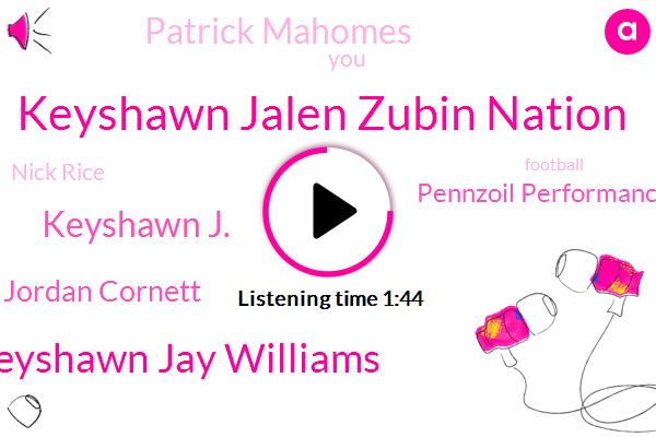 Keyshawn Jalen Zubin Nation,Keyshawn Jay Williams,Keyshawn J.,Jordan Cornett,Espn,Pennzoil Performance,Patrick Mahomes,Nick Rice,Football,NFL