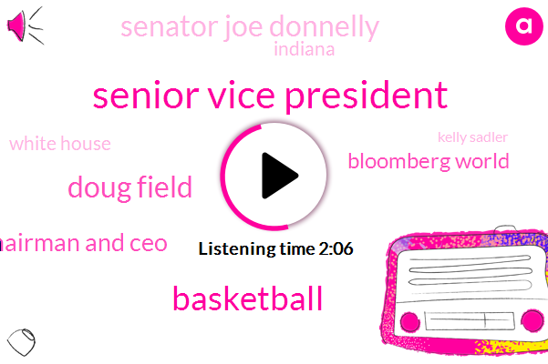 Senior Vice President,Basketball,Doug Field,Chairman And Ceo,Bloomberg World,Senator Joe Donnelly,Indiana,White House,Kelly Sadler,Abbie Philip,White House Correspondent,America,Merrill Lynch,Kwame Brown,Elon Musk,Tesla,North Korea