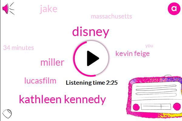 Disney,Kathleen Kennedy,Miller,Lucasfilm,Kevin Feige,Jake,Massachusetts,34 Minutes