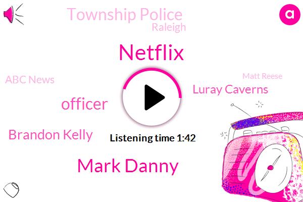 Netflix,Mark Danny,Officer,Brandon Kelly,Luray Caverns,Township Police,Raleigh,Abc News,Matt Reese,Rob Carpenter,Tyler County,College Hill,Jason Nathan,Texas,Hollywood