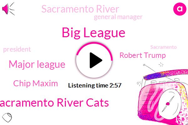 Big League,Sacramento River Cats,Major League,Chip Maxim,Robert Trump,Sacramento River,General Manager,President Trump,Sacramento,Mary Trumps,WEI,Giants,Kristina
