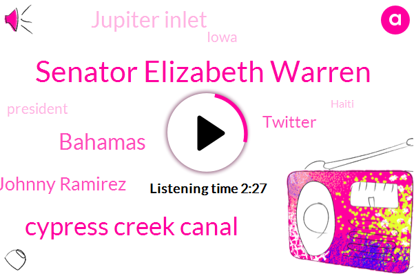 Senator Elizabeth Warren,Cypress Creek Canal,Bahamas,Johnny Ramirez,Twitter,Jupiter Inlet,Iowa,President Trump,Haiti,Zeus,Lantana Police,JOE,Miami,Fort Lauderdale,Broward County,ZOU,Atlanta,Two Year,Eighteen Months