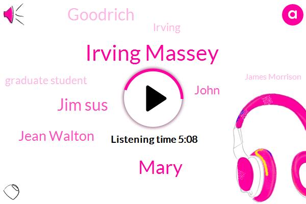 Irving Massey,Mary,Jim Sus,Jean Walton,John,Goodrich,Irving,Graduate Student,James Morrison,Gene Wolton,Publisher,Five Years