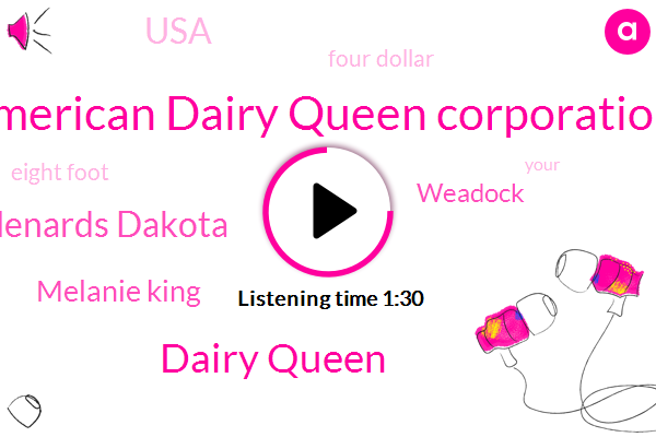 American Dairy Queen Corporation,Dairy Queen,Menards Dakota,Melanie King,Weadock,USA,Four Dollar,Eight Foot