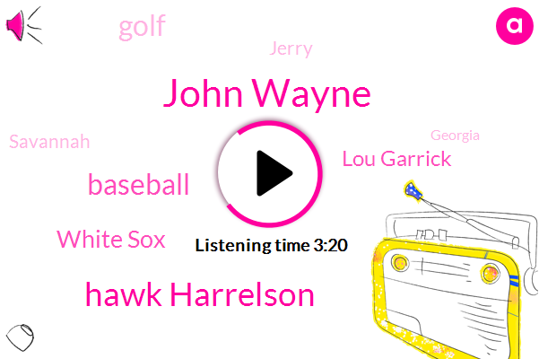 John Wayne,Hawk Harrelson,Baseball,White Sox,Lou Garrick,Golf,Jerry,Savannah,Georgia,Twenty Thirty Forty Fifty Years,Five Decades,Forty Years,Sixty Years,One Day