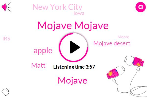 Mojave Mojave,Mojave,Apple,Matt,Mojave Desert,New York City,Iowa,IRS,Moore,Bennett,Twenty Hours,Ten Months
