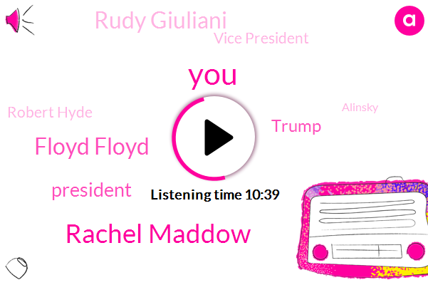Rachel Maddow,Floyd Floyd,President Trump,Donald Trump,Rudy Giuliani,Vice President,Robert Hyde,Alinsky,Pence,Team President President,Mr Parnell,Parnasse,Ukraine,DC,Shell Company,America,Lloyd,Julian