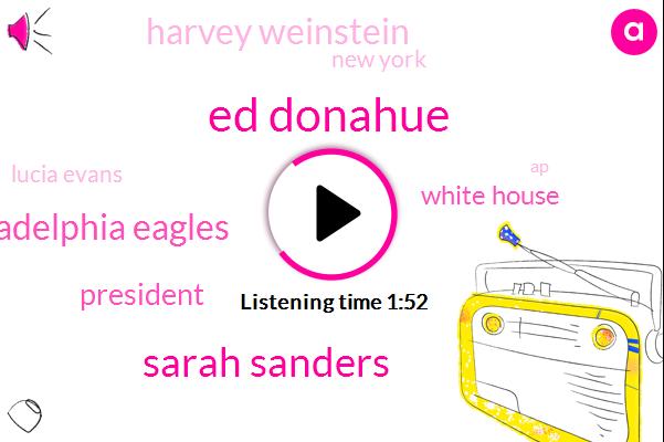 Ed Donahue,Sarah Sanders,Philadelphia Eagles,President Trump,White House,Harvey Weinstein,New York,Lucia Evans,AP,Lowe,Press Secretary,Rape,Warren Levinson