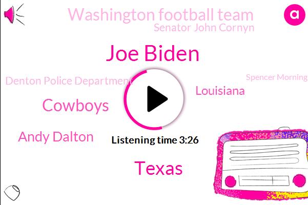 Joe Biden,Cowboys,Andy Dalton,Louisiana,Texas,Washington Football Team,Senator John Cornyn,Denton Police Department,Spencer Morning,President Trump,Senate,Denton,Donald Trump,Steve Lamb,Texas.,M. J. Hager,Football,Governor John Bell Edwards,Jon Bostic