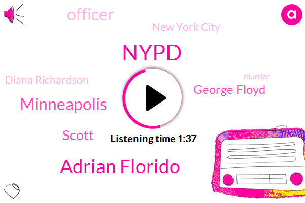 Nypd,Adrian Florido,Minneapolis,Scott,George Floyd,Officer,New York City,Diana Richardson,Murder,Florence,Adrien,David Jones