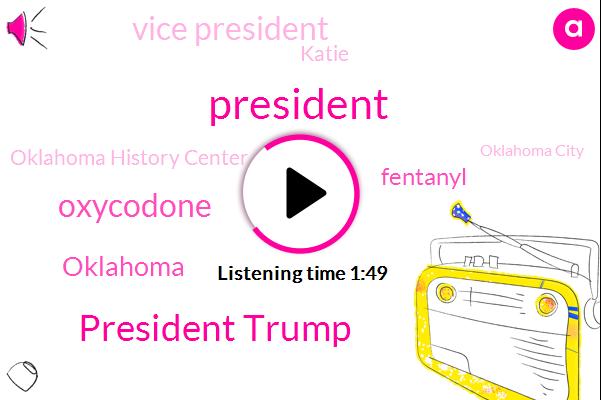 President Trump,Oxycodone,Oklahoma,Fentanyl,Vice President,Katie,Oklahoma History Center,Oklahoma City,Beth Myers,Joe Biden,State Drug Bureau,Grady County,Abidin,Mark Woodward,Mike Osborn,John Decker,JO,State Representative