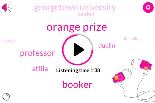 Orange Prize,Booker,Professor,Attila,Dublin,Georgetown University,London
