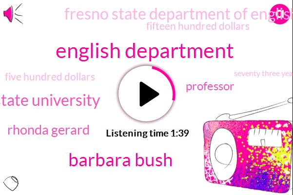 English Department,Barbara Bush,California State University,Rhonda Gerard,Professor,Fresno State Department Of English,Fifteen Hundred Dollars,Five Hundred Dollars,Seventy Three Years