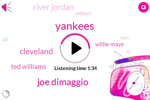 Yankees,Joe Dimaggio,Cleveland,Baseball,Ted Williams,Willie Mays,River Jordan,William