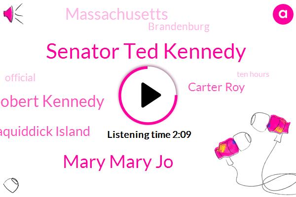 Senator Ted Kennedy,Mary Mary Jo,Robert Kennedy,Chappaquiddick Island,Carter Roy,Massachusetts,Brandenburg,Official,Ten Hours