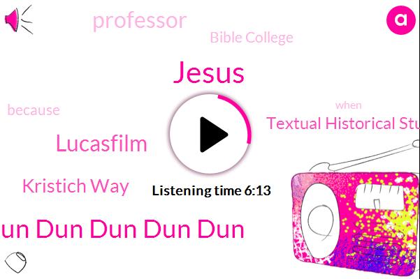 Jesus,Dun Dun Dun Dun Dun,Lucasfilm,Kristich Way,Textual Historical Studies Movement,Professor,Bible College,Richard