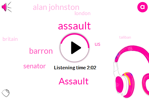 Assault,Barron,Senator,United States,Alan Johnston,London,Britain,Taliban,Mola Mirsky,Iran,Grenfell Tower,Grenfell