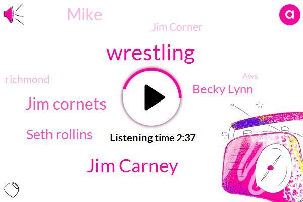 Wrestling,Jim Carney,Jim Cornets,Seth Rollins,Becky Lynn,Mike,Jim Corner,Richmond,AWS,Becky Lynch,Dana Brooks,Newton,Ross,Official,Rudd