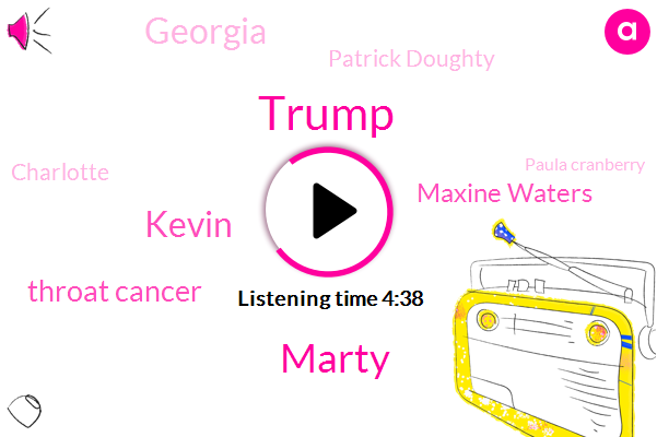 Donald Trump,Marty,Kevin,Throat Cancer,Maxine Waters,Georgia,Patrick Doughty,Charlotte,Paula Cranberry,America,Nissan,Diane,Eight Six Six Three Hours,Seventy Four Year,Seventy Years,Forty Years